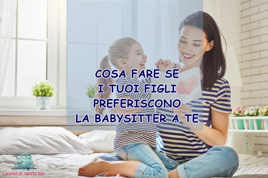 come comportarsi se tuo figlio preferisce la babysitter secondo L'Agenda di mamma Bea