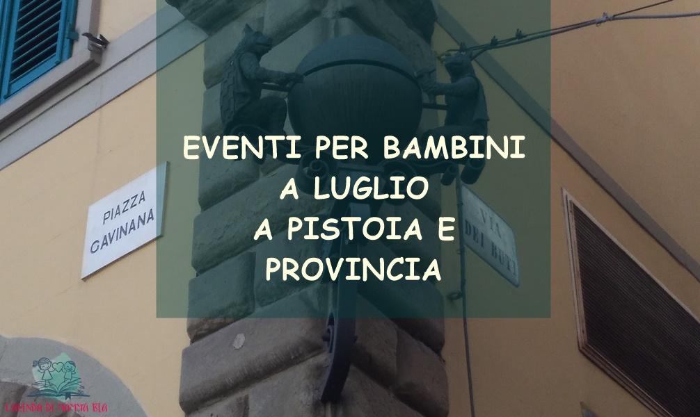 Eventi per bambini a Pistoia e Provincia a Luglio presentati da L'Agenda di mamma Bea